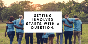 Image of a group of people with arms interlocked and text, Getting involved starts with a question
